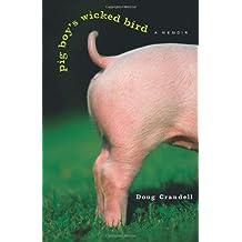 Pig Boy's Wicked Bird: A Memoir
