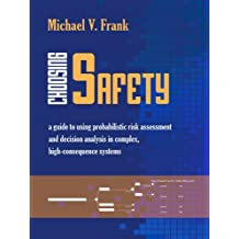 Choosing Safety: A Guide to Using Probabilistic Risk Assessment and Decision Analysis in Complex, High-Consequence Systems (Rff Press)