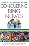 img - for Diane Peters Mayer: Conquering Ring Nerves : A Step-By-Step Program for All Dog Sports (Hardcover); 2004 Edition book / textbook / text book