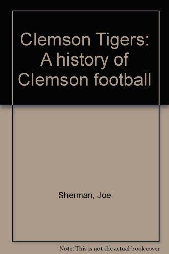Clemson Tigers: A history of Clemson football Clemson Tigers Football History