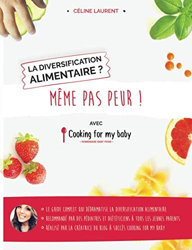 La diversification alimentaire ? Même pas peur ! avec Cooking for my baby (French Edition) by Céline Laurent