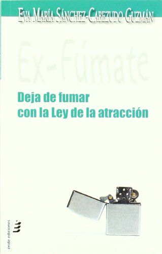 Ex-fúmate: Deja de fumar con la ley de la atracción Eva María Sánchez-Cabezudo Guzmán