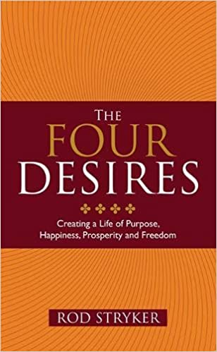 The Four Desires: Creating a Life of Purpose, Happiness ...