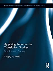 Applying Luhmann to Translation Studies: Translation in Society (Routledge Advances in Translation Studies)