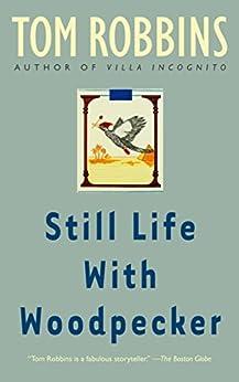 Still Life with Woodpecker: A Novel by [Robbins, Tom]