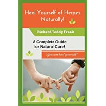Heal Yourself of Herpes Naturally!: A Complete Guide for Natural Cure!