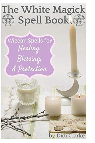 The White Magick Spell Book: Wiccan Spells for Healing, Blessing, and Protection (Spell Supplies)