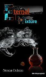 ETERNAL MIXTURE (ETERNAL MIXTURE SERIES Book 1)