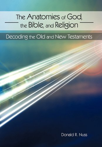 The Anatomies of God, the Bible, and Religion: Decoding the Old and New Testaments