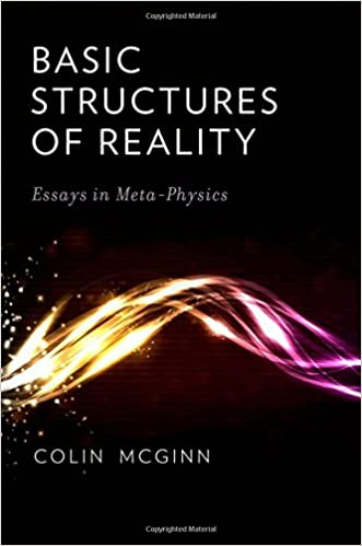 com basic structures of reality essays in meta physics com basic structures of reality essays in meta physics 9780199841103 colin mcginn books