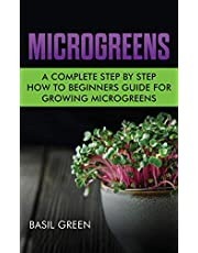 Microgreens: A Complete Step By Step How To Beginners Guide For Growing Microgreens