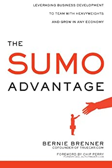 The Sumo Advantage: Leveraging Business Development to Team with Heavyweights and Grow in Any Economy by [Brenner, Bernie]