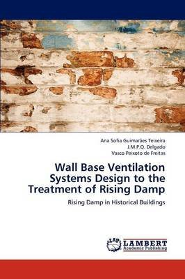 Download [Wall Base Ventilation Systems Design to the Treatment of Rising Damp] (By: Ana Sofia Guimar Es Teixeira) [published: July, 2012] pdf epub