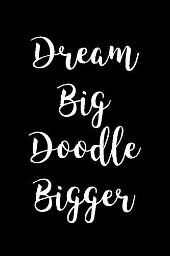 Read Online Dream Big Doodle Bigger: Blank Unlined Journal - 6x9 - Doodle Book pdf epub