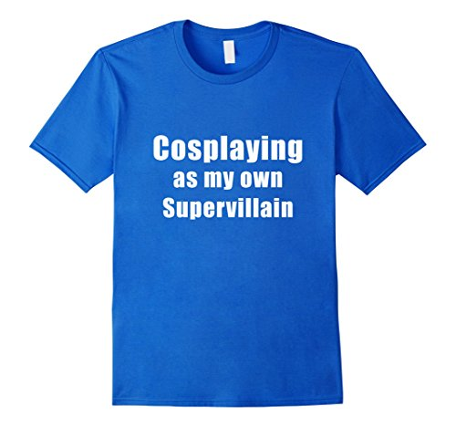 Mens Cosplaying as my own Supervillain Cosplay T-Shirt Small Royal (Villain Cosplay)