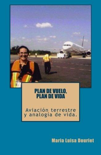 Plan de vuelo, Plan de vida: Aviacion Terrestre y Analogia de vida (Spanish Edition)
