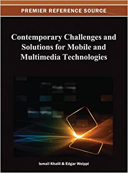 Contemporary Challenges and Solutions for Mobile and Multimedia Technologies (Premier Reference Source)