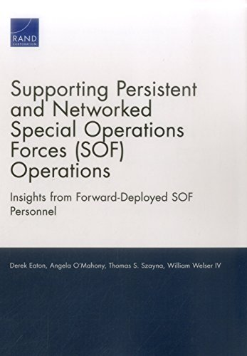 Supporting Persistent and Networked Special Operations Forces (SOF) Operations: Insights from Forward-Deployed SOF Personnel