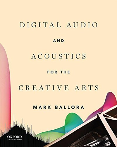 Digital Audio and Acoustics for the Creative Arts by Oxford University Press