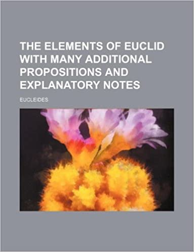 The elements of Euclid with many additional propositions and