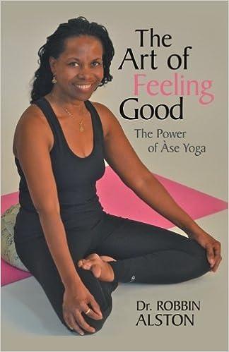 Scribd livres gratuits télécharger The Art of Feeling Good: The Power of ??se Yoga by Dr. Robbin Alston (2012-12-13) en français B01K3KU952