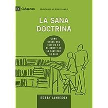 La Sana Doctrina (Sound Doctrine) 9Marks (Edificando Iglesias Sanas (Spanish)) (Spanish Edition)