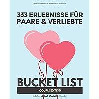 333 Erlebnisse für Paare & Verliebte: Bucket List Pärchen Edition
