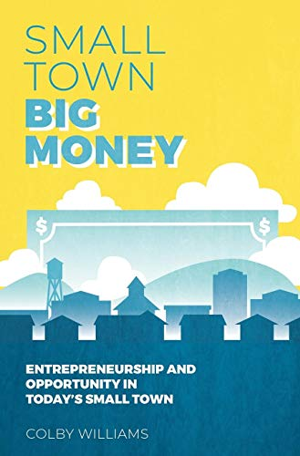 Small Town Big Money: Entrepreneurship and Opportunity in Today's Small Town
