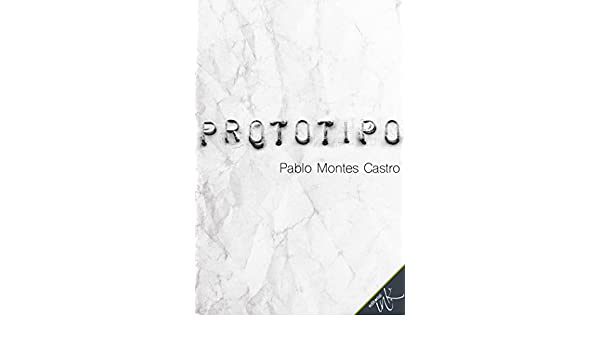 Amazon.com: Prototipo (Spanish Edition) eBook: Pablo Montes Castro: Kindle Store