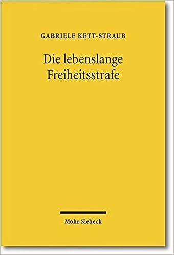 Die Lebenslange Freiheitsstrafe Legitimation Praxis Strafrestaussetzung Und Besondere Schwere Der Schuld German Edition Kett Straub Gabriele 9783161507410 Amazon Com Books