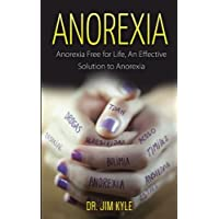 Anorexia: Anorexia Free for Life, An Effective Solution to Anorexia