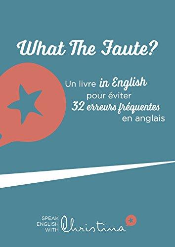 What The Faute Un Livre In English Pour Eviter 32 Erreurs Frequentes En Anglais