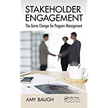 Stakeholder Engagement: The Game Changer for Program Management (Best Practices and Advances in Program Management)