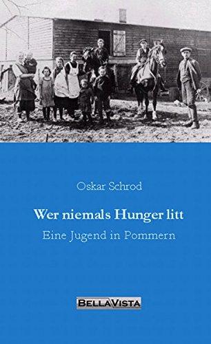 Wer niemals Hunger litt: Eine Jugend in Pommern