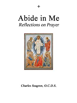 Abide in Me: Reflections on Prayer by [Seagren, Charles]