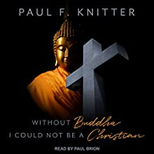 Without Buddha I Could Not Be a Christian | Livre audio Auteur(s) : Paul F. Knitter Narrateur(s) : Paul Brion