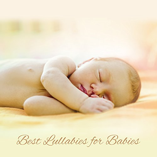 Best Lullabies for Babies - Classical Music for Babies, Soothing Lullabies, Sweet Dream Songs