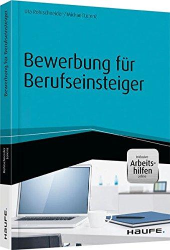 Bewerbung für Berufseinsteiger - inkl. Arbeitshilfen online (Haufe Fachbuch) Pappbilderbuch – 20. Februar 2015 Uta Rohrschneider Michael Lorenz Haufe Lexware 364806584X