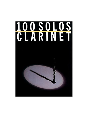 (100 Solos: Clarinet. Partitions pour Clarinette)