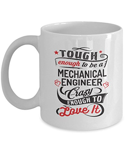 Funny Gift for Mechanical Engineer - Tough Enough To Be A Mechanical Engineer Crazy Enough To Love It Engineering Students, Graduates, Chemical, Civil, Computer, Electrical Mug Coffee Cup 11 Oz
