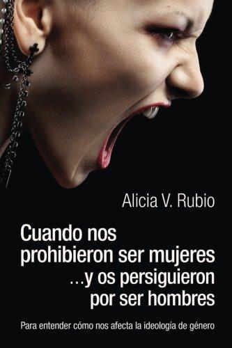 Cuando nos prohibieron ser mujeres ...y os persiguieron por ser hombres: Para entender como nos afecta la ideologia de genero (Spanish Edition) [Alicia V. Rubio] (Tapa Blanda)