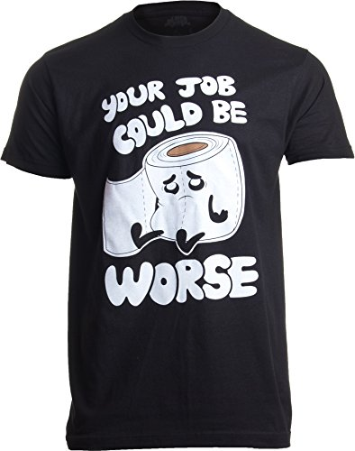 Your Job Could Be Worse | Inappropriate Funny Toilet Humor Joke Pun Men T-Shirt-(Adult,2XL) Black