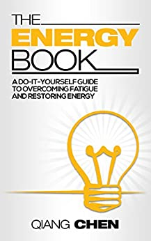 The Energy Book: A Do-It-Yourself Guide to Overcoming Fatigue and Restoring Energy by [Chen, Qiang]
