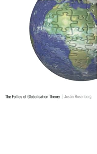 the follies of globalisation theory  polemical essays  justin    the follies of globalisation theory  polemical essays  justin rosenberg      amazon com  books