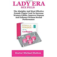 Lady Era: The Almighty And Most Effective Female Viagra Used To Increase Women Libido, Improve Orgasm And Enhance Women Sexual Performance