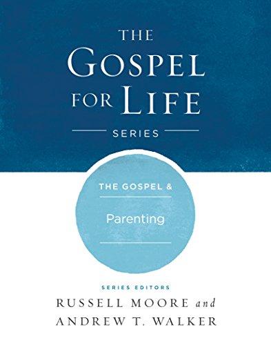 The Gospel & Parenting (Gospel For Life)