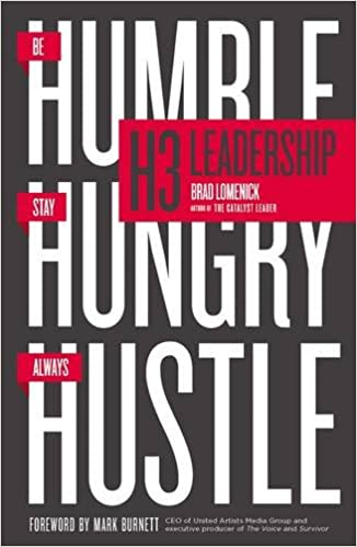 h3 leadership be humble stay hungry always hustle brad lomenick