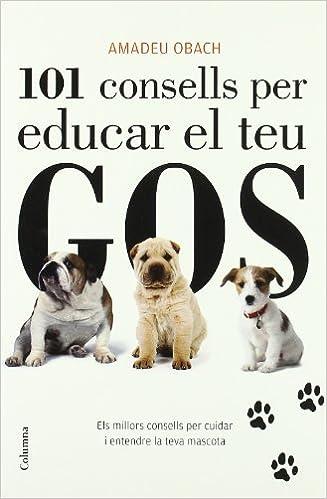 101 consells per educar el teu gos: Els millors consells per cuidar i entendre la teva mascota NO FICCIÓ COLUMNA: Amazon.es: Amadeu Ubach: Libros
