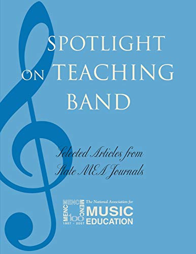 Spotlight on Teaching Band: Selected Articles from State M.E.A. Journals (Spotlight Series)