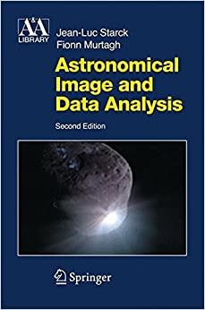 Astronomical Image and Data Analysis (Astronomy and Astrophysics Library)